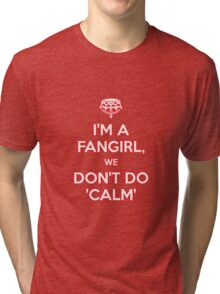 I'm a fangirl we don't calm Tri-blend T-Shirt
