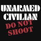 Unarmed Civilian - Do Not Shoot by Buddhuu