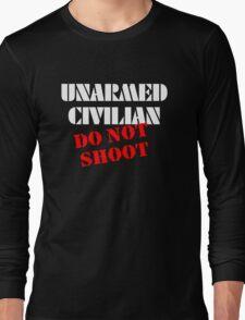 Unarmed Civilian - Do Not Shoot Long Sleeve T-Shirt