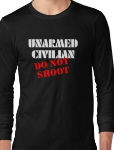 Unarmed Civilian - Do Not Shoot Long Sleeve T-Shirt