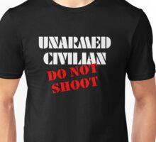 Unarmed Civilian - Do Not Shoot Unisex T-Shirt