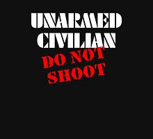 Unarmed Civilian - Do Not Shoot Unisex T-Shirt