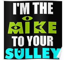 I'M THE MIKE TO YOUR SULLEY Poster