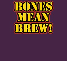 Bones Mean Brew! Unisex T-Shirt