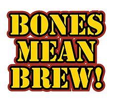 Bones Mean Brew! by Johnny Headphones