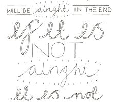 Everything Will Be Alright In The End... by Francesca  Fearnley