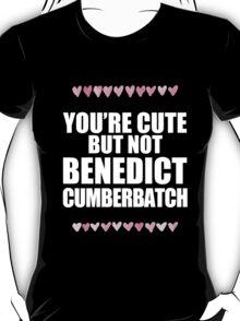 Cute but not Benedict Cumberbatch T-Shirt