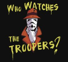 Who Watches The Troopers? by dutyfreak