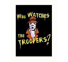 Who Watches The Troopers? Art Print