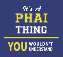 It's A PHAI thing, you wouldn't understand !! by satro