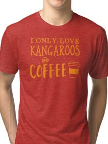 I only like kangaroos and coffee Tri-blend T-Shirt