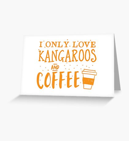 I only like kangaroos and coffee Greeting Card