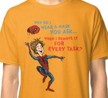Why Do I Wear A Mask, You Ask? Classic T-Shirt