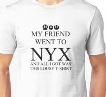 My friend went to Nyx... Unisex T-Shirt
