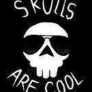 Skulls are cool by Jonah Block