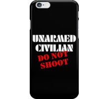 Unarmed Civilian - Do Not Shoot iPhone Case/Skin