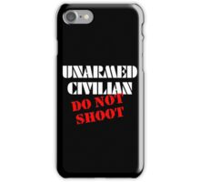 Unarmed Civilian - Do Not Shoot iPhone Case/Skin