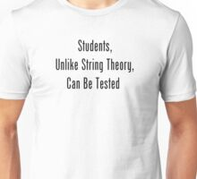 Students, Unlike String Theory, Can Be Tested Unisex T-Shirt