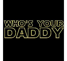 Star Wars Shirt Who's Your Daddy Darth Vader Inspired Shirt, Sticker, Mug, Phone Case Outer Space Jedi Sith Nerd Stuff Photographic Print