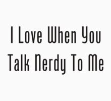I Love When You Talk Nerdy To Me T-Shirt