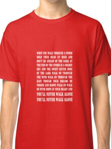 You'll Never Walk Alone - WHITE Classic T-Shirt