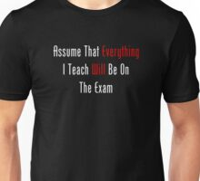 Assume That Everything Will Be On The Exam Unisex T-Shirt