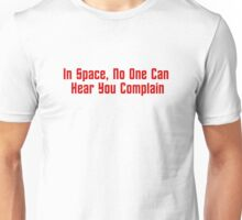 In Space, No One Can Hear You Complain Unisex T-Shirt