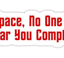 In Space, No One Can Hear You Complain Sticker