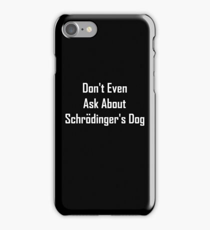 Don't Even Ask About Schrodinger's Dog  iPhone Case/Skin
