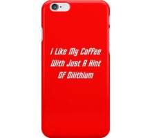 I LIke My Coffee With Just A Hint Of Dilithium iPhone Case/Skin