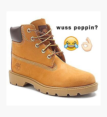 wuss poppin - timbs  Photographic Print
