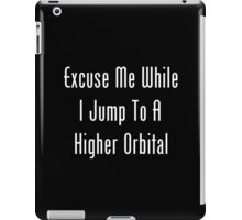 Excuse Me While I Jump To A Higher Orbital iPad Case/Skin