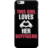 This Girl Loves Her Boyfriend & This Guy Loves His Girlfriend Couples Design iPhone Case/Skin