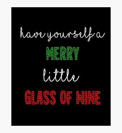 Have Yourself A Merry Little Glass of Wine Funny Christmas Shirt Photographic Print