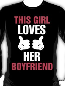 This Girl Loves Her Boyfriend & This Guy Loves His Girlfriend Couples Design T-Shirt