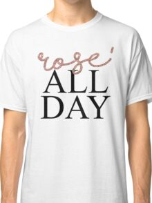 Rose' All Day Classic T-Shirt
