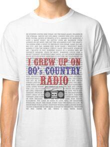 I Grew Up On 80s Country Radio (light t-shirt) Classic T-Shirt