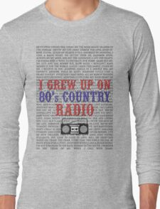 I Grew Up On 80s Country Radio (light t-shirt) Long Sleeve T-Shirt