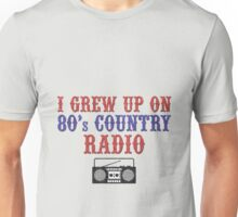 I Grew Up On 80's Country Radio (t-shirt without titles) Unisex T-Shirt