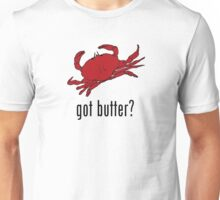 got butter? Unisex T-Shirt