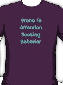 Prone To Attention Seeking Behavior T-Shirt