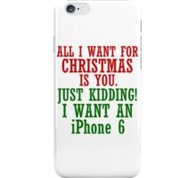 ALL I WANT FOR CHRISTMAS IS AN IPHONE6 iPhone Case/Skin