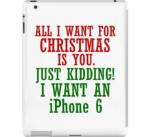 ALL I WANT FOR CHRISTMAS IS AN IPHONE6 iPad Case/Skin