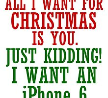 ALL I WANT FOR CHRISTMAS IS AN IPHONE6 by Divertions