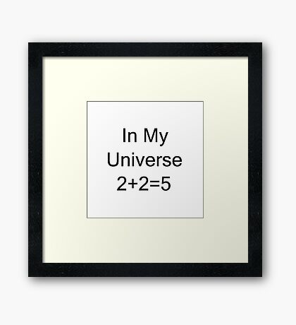 In My Universe 2 + 2 = 5 Framed Print