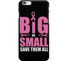 Big or small, save them all - cancer shirt iPhone Case/Skin