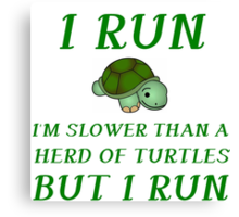 I RUN. I'M SLOWER THAN A HERD OF TURTLES Canvas Print