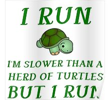 I RUN. I'M SLOWER THAN A HERD OF TURTLES Poster