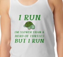 I RUN. I'M SLOWER THAN A HERD OF TURTLES Tank Top