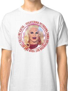 But your dad just calls me Katya - Rupaul's Drag Race Classic T-Shirt